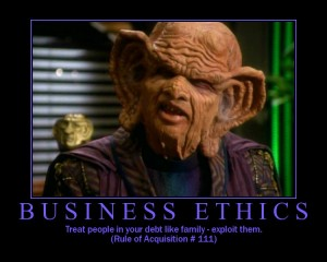 Do whatever it takes to make profit. That's the Ferengi way